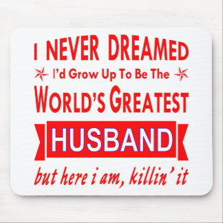 Never Dreamed I Would Be World's Greatest Husband Mouse Pad