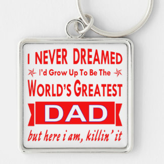 Never Dreamed I Would Be World's Greatest Keychain