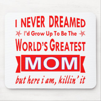Never Dreamed I Would Be World's Greatest Mom Mouse Pad