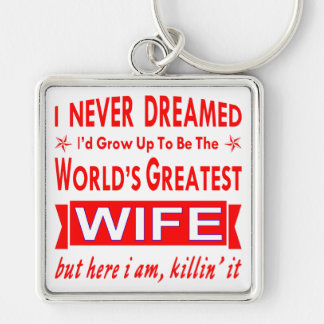 Never Dreamed I Would Be World's Greatest Wife Keychain