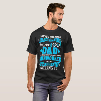 Never Dreamed Super Cool Dad Ironworker Tshirt