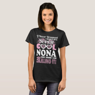 Never Dreamed Would Be Nona Here I Am Killing It T-Shirt