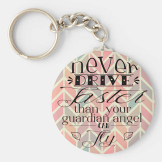 Never Drive Faster Chevron Quote Keychain