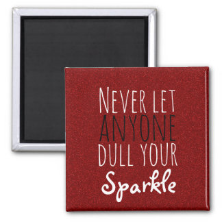 Never Dull Your Sparkle Inspirational Quote | Red Magnet