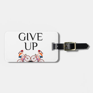 Never ever give up keep going bag tag