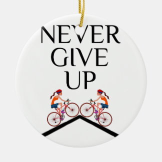 Never ever give up keep going ceramic ornament