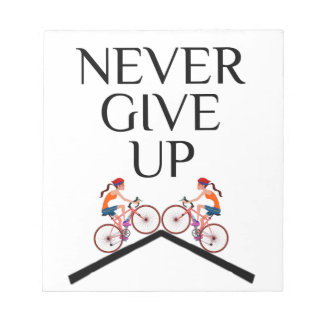 Never ever give up keep going notepad