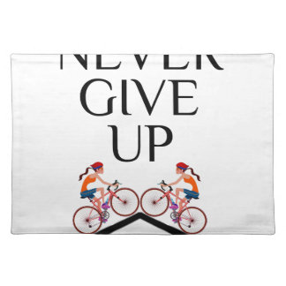Never ever give up keep going placemat
