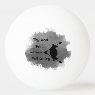 Never Fail to try Motivational Quote Kayak Sport Ping Pong Ball