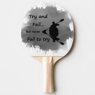 Never Fail to try Motivational Quote Kayak Sport Ping Pong Paddle