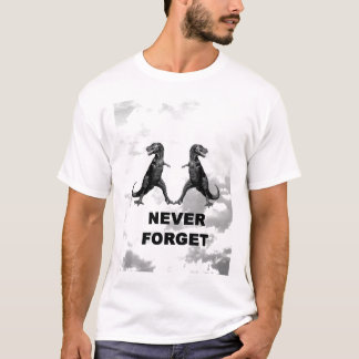 Never forget the dinos! T-Shirt