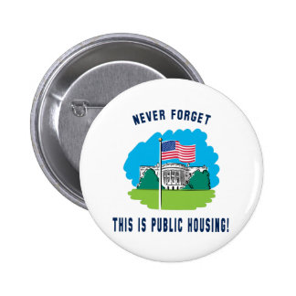 Never forget - this is public housing too! 2 inch round button