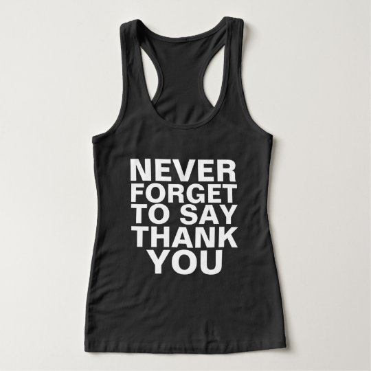 NEVER FORGET TO SAY THANK YOU TANK TOP
