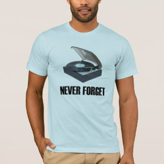Never Forget Turntable T-Shirt