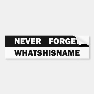 Never Forget Whatshisname Bumper Sticker