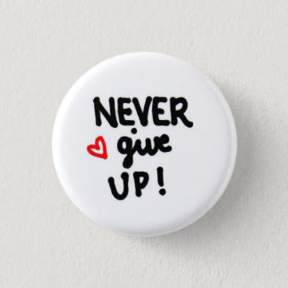 NEVER give up! 1 Inch Round Button