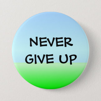 NEVER GIVE UP 3 INCH ROUND BUTTON