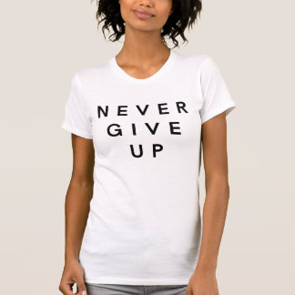 Never Give Up (3 Words Quotes) T-Shirt