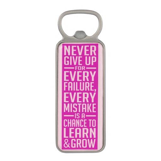 Never Give Up Bottle Opener Magnetic Bottle Opener Zazzle