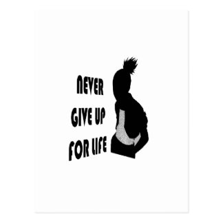 Never give up for life postcard