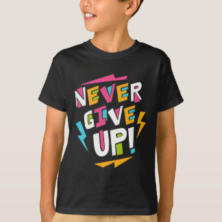 Never Give Up Funky T-Shirt