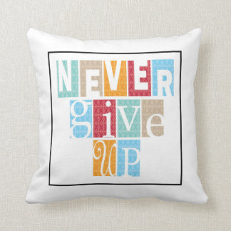Never Give Up:Inspirational Pillow