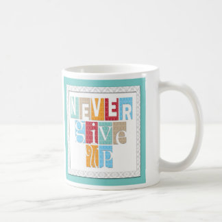 Never Give Up:Inspirational Quote Coffee Mug