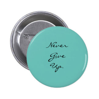 """""""Never Give Up.""""  Motivational Quote 2 Inch Round Button"""