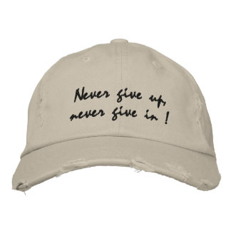 Never give up never give in embroidered baseball cap