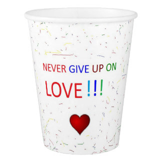 NEVER GIVE UP ON LOVE WHITE PAPER CUPS PAPER CUP
