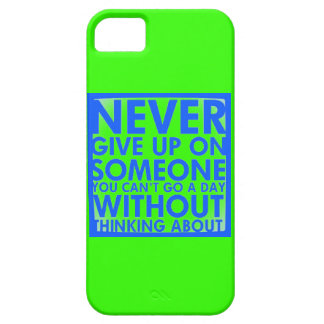 NEVER GIVE UP ON SOMEONE YOU CANT GO A DAY WITHOUT iPhone 5 CASES