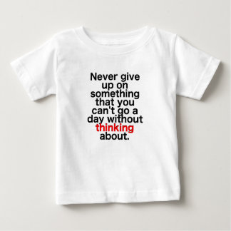 Never give up on something that you can't go a day baby T-Shirt