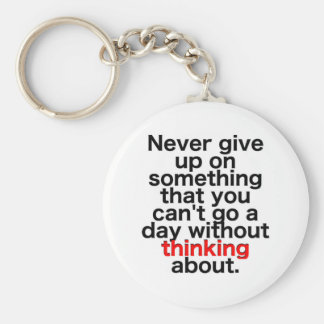 Never give up on something that you can't go a day keychain