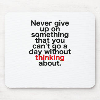 Never give up on something that you can't go a day mouse pad