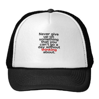 Never give up on something that you can't go a day trucker hat