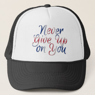 Never Give Up on You Trucker Hat