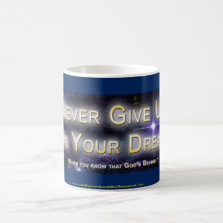 """Never Give up on your Dream, When you know..."" Coffee Mug"