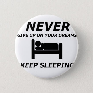 NEVER GIVE UP ON YOUR DREAMS KEEP SLEEPING 2 INCH ROUND BUTTON