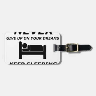 NEVER GIVE UP ON YOUR DREAMS KEEP SLEEPING LUGGAGE TAG