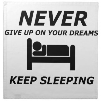 NEVER GIVE UP ON YOUR DREAMS KEEP SLEEPING NAPKIN