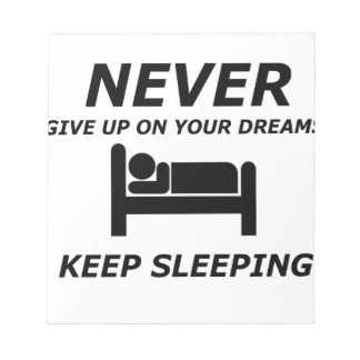 NEVER GIVE UP ON YOUR DREAMS KEEP SLEEPING NOTEPAD
