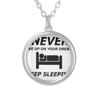NEVER GIVE UP ON YOUR DREAMS KEEP SLEEPING SILVER PLATED NECKLACE