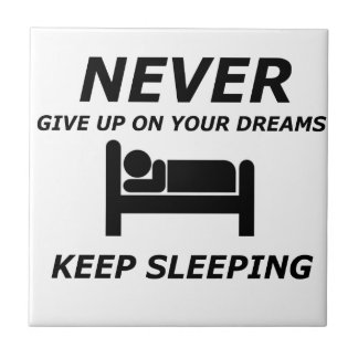 NEVER GIVE UP ON YOUR DREAMS KEEP SLEEPING TILE