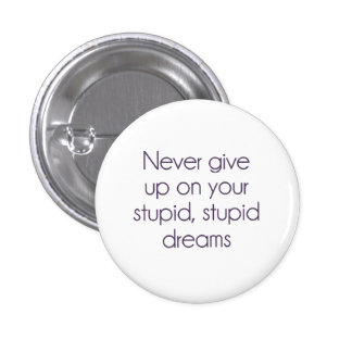 Never Give Up On Your Stupid Dreams 1 Inch Round Button