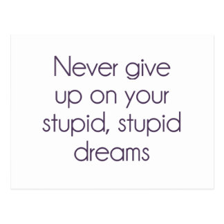 Never Give Up On Your Stupid Dreams Postcard
