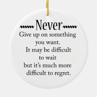 Never Give Up Round Ceramic Ornament