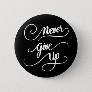 Never Give Up Script 2 Inch Round Button