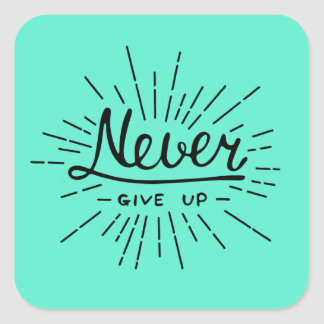 Never Give Up Square Sticker