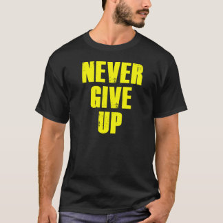 Never Give Up. T-Shirt