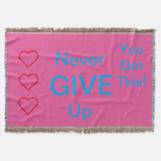 Never give up/you got this/❤❤❤ throw blanket